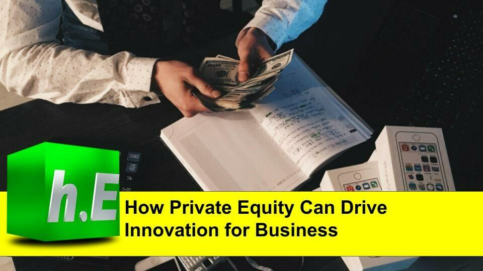 HOW PRIVATE EQUITY CAN DRIVE INNOVATION FOR BUSINESS