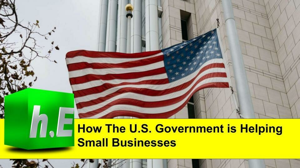 HOW THE U.S. GOVERNMENT IS HELPING SMALL BUSINESSES