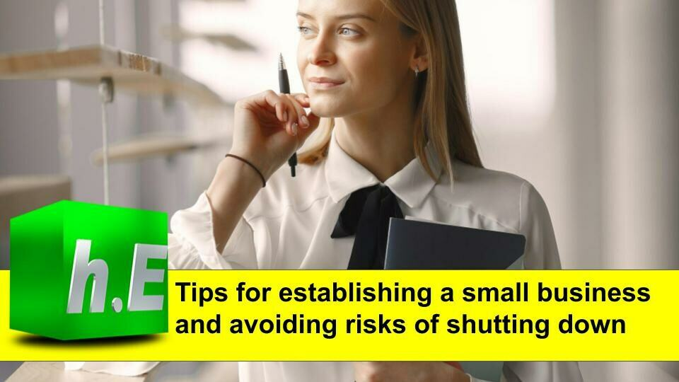 Tips for establishing a small business and avoiding risks of shutting down