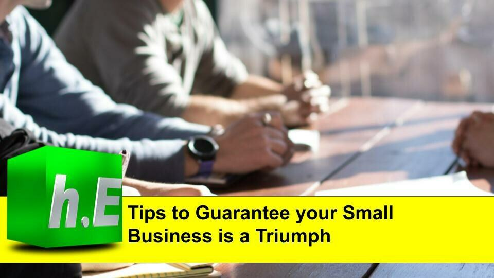 Tips to guarantee your small business is a triumph
