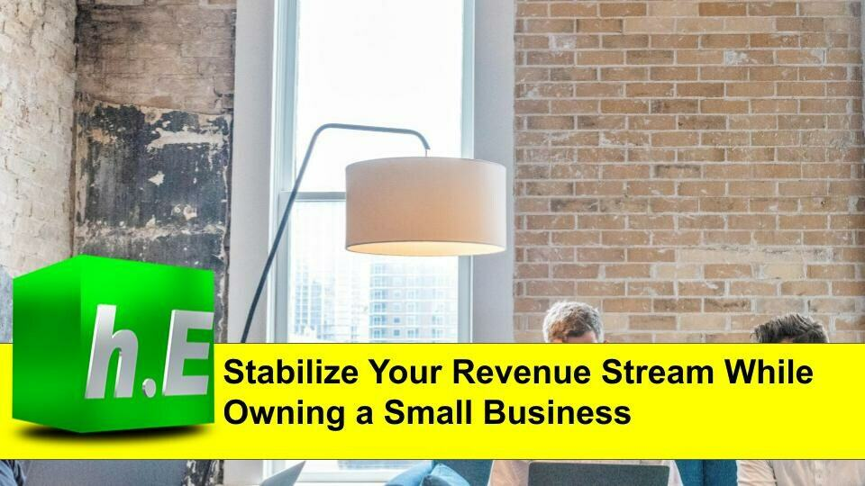 Stabilize Your Revenue Stream While Owning a Small Business