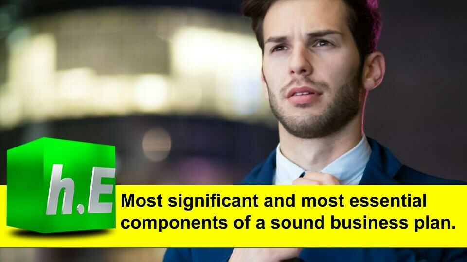 Most significant and most essential components of a sound business plan.