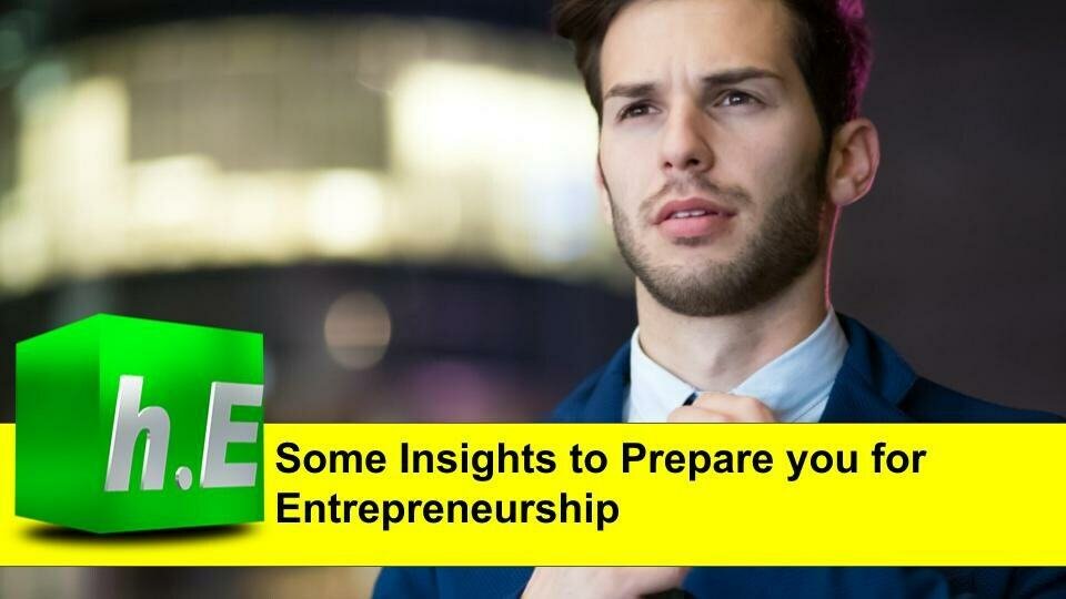 SOME INSIGHTS TO PREPARE YOU FOR ENTREPRENEURSHIP