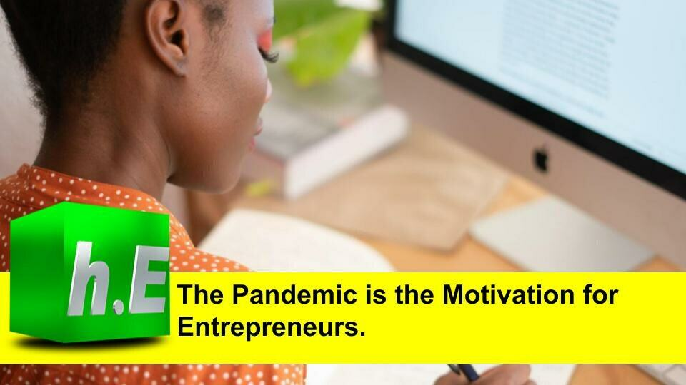 THE PANDEMIC IS THE MOTIVATION FOR ENTREPRENEUR