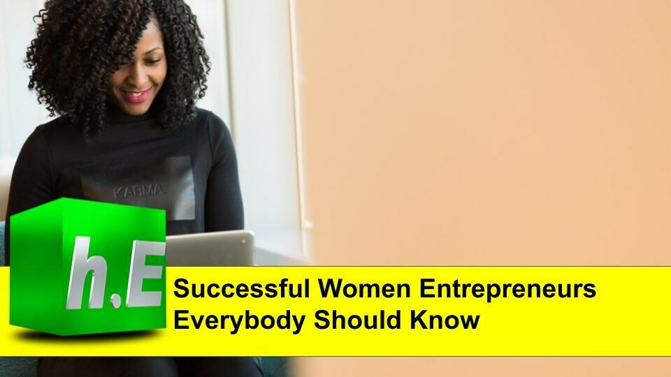 SUCCESSFUL WOMEN ENTREPRENEURS EVERYBODY SHOULD KNOW