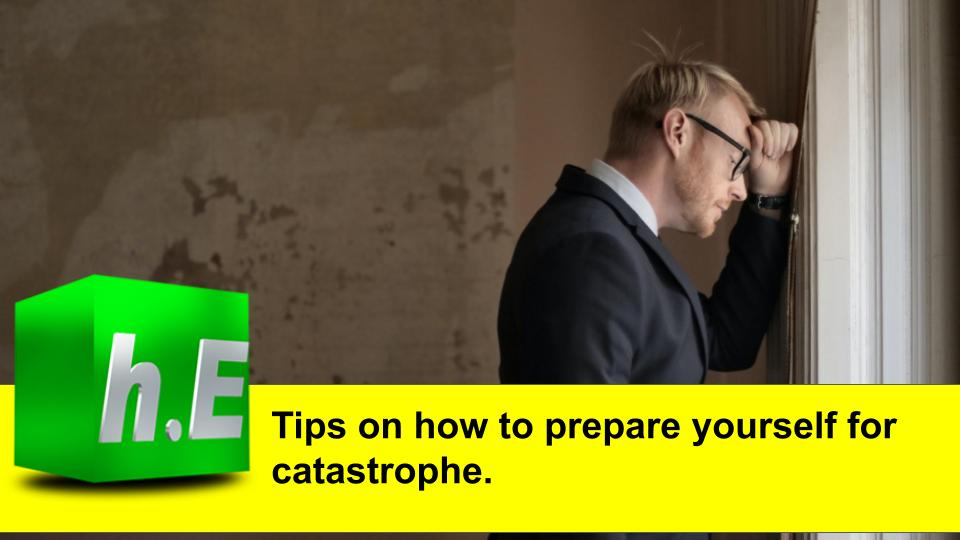 Tips on how to prepare yourself for catastrophe.