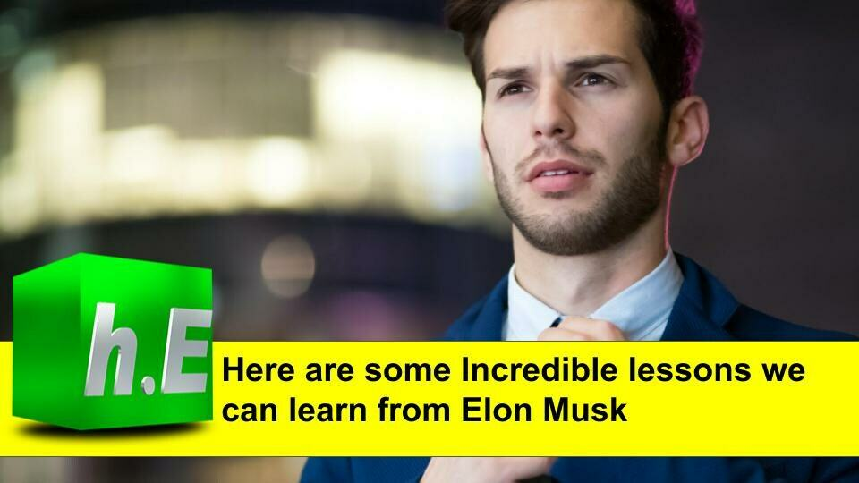 Here are some Incredible lessons we can learn from Elon Musk