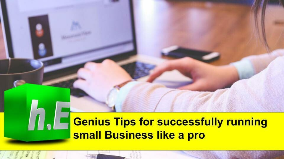 Genius Tips for successfully running small Business like a pro
