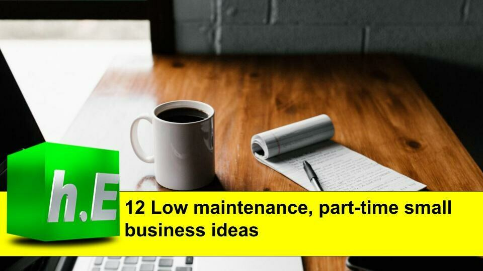 12 Low maintenance, part-time small business ideas