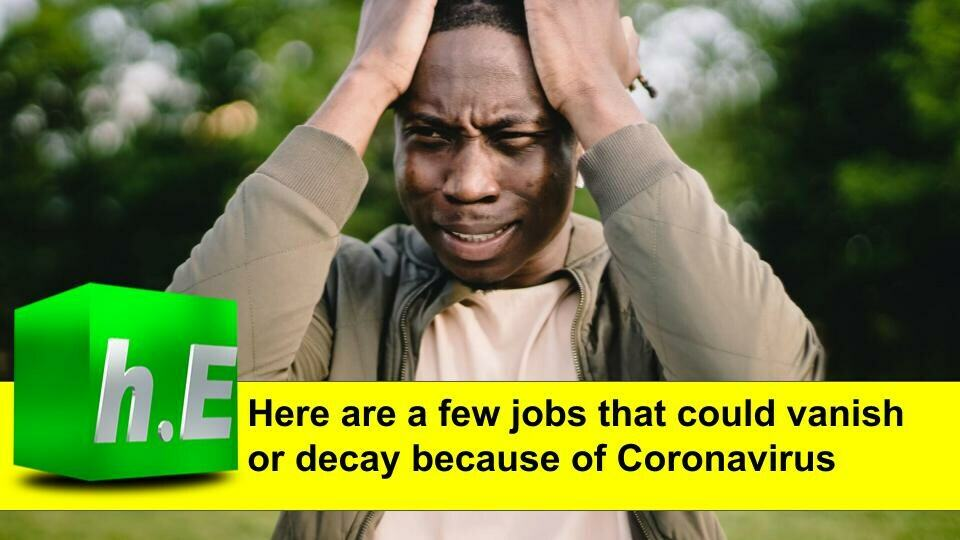 Here are a few jobs that could vanish or decay because of Coronavirus