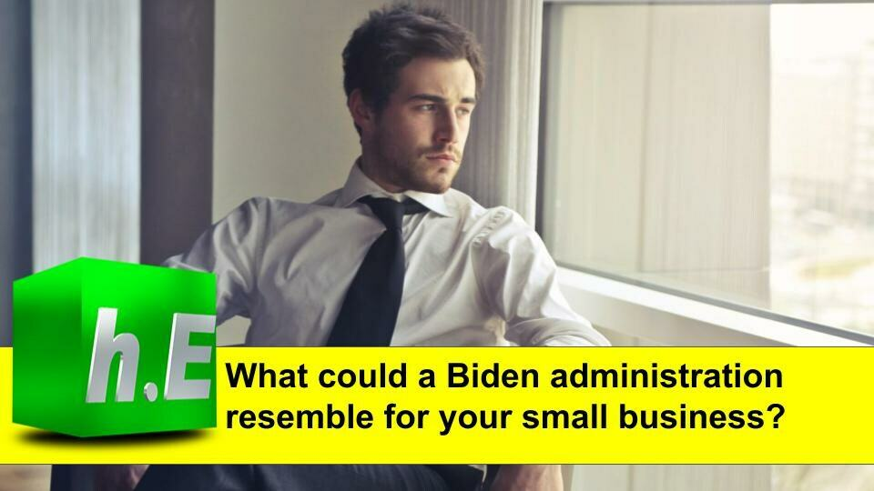 What could a Biden administration resemble for your small business?