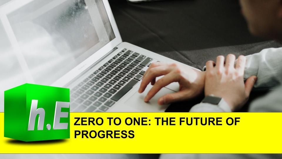 ZERO TO ONE: THE FUTURE OF PROGRESS