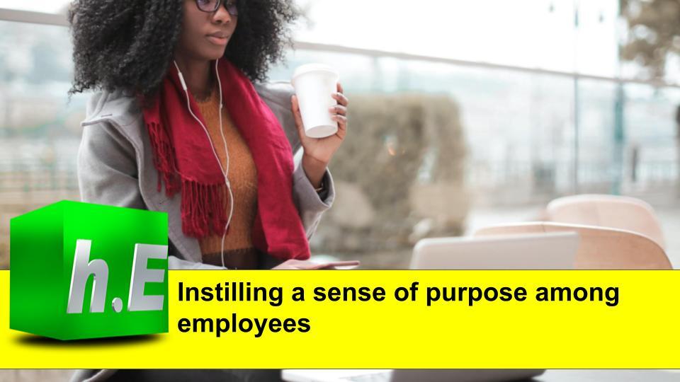 Instilling a sense of purpose among employees