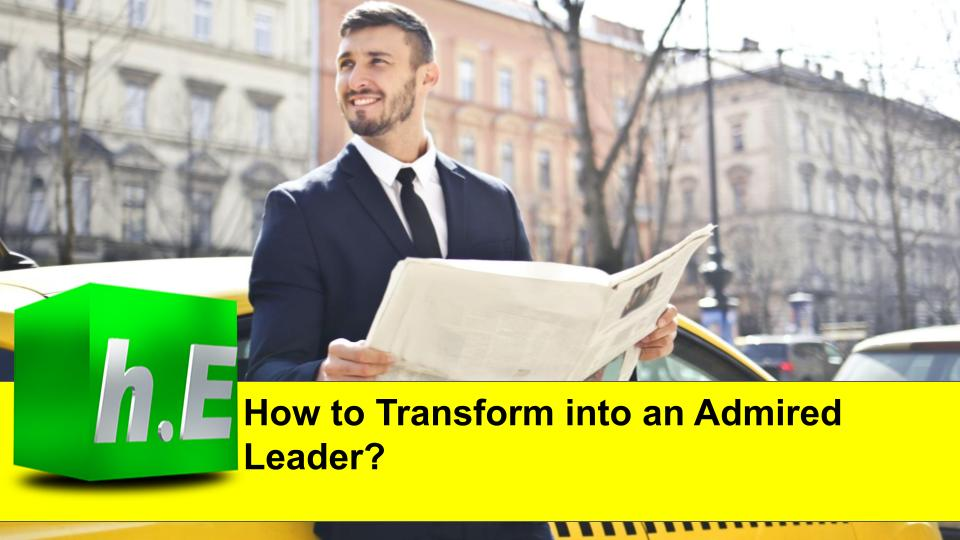 How to Transform into an Admired Leader?
