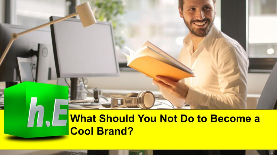WHAT SHOULD YOU NOT DO TO BECOME A COOL BRAND?