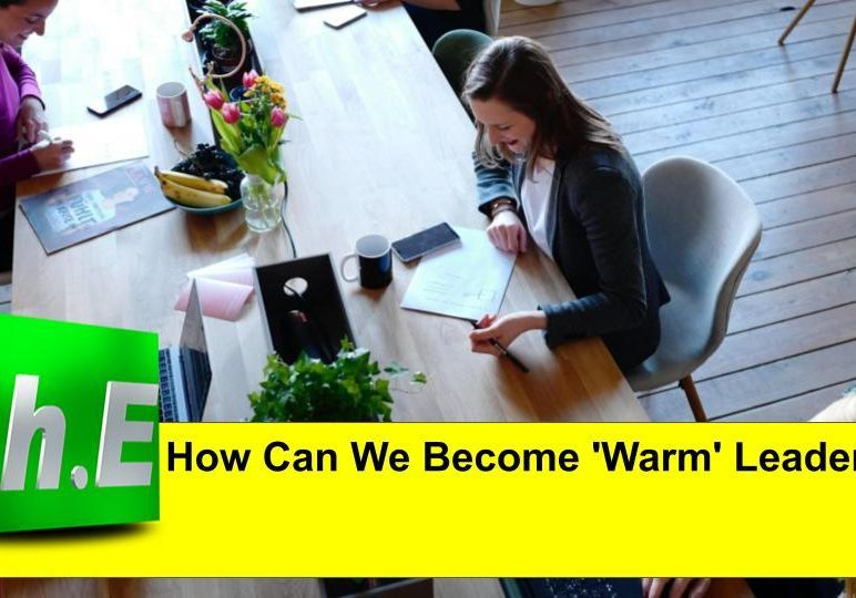 How Can We Become 'Warm' Leaders?
