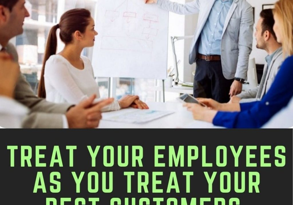 Treat Your Employees As You Treat Your Best Customers